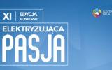 """Ruszyła 11 edycja konkursu """"Elektryzująca Pasja"""""""